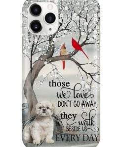 Shih Tzu Those we love don't go away they walk beside us every day phone case 11
