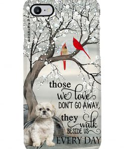 Shih Tzu Those we love don't go away they walk beside us every day phone case 7