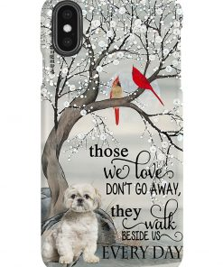 Shih Tzu Those we love don't go away they walk beside us every day phone case x