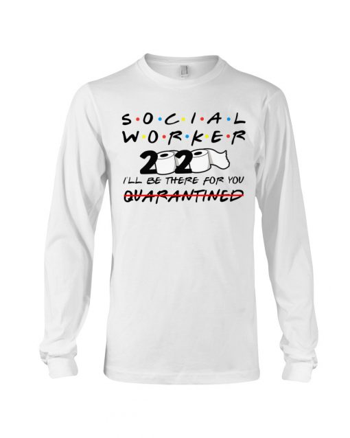 Social worker 2020 I'll be there for you Long sleeve