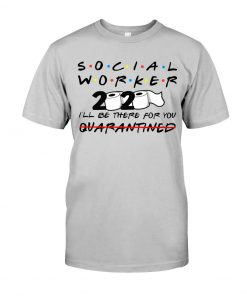 Social worker 2020 I'll be there for you T-shirt