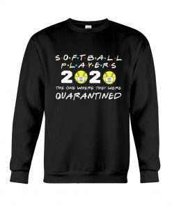 Softball Player 2020 The one where they were quarantined Sweatshirt