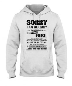 Sorry i am already taken by a sexy and crazy girl hoodie