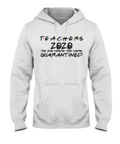 Teachers 2020 The one where they were quarantined Hoodie