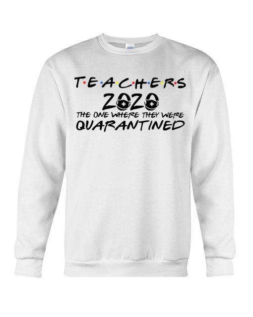 Teachers 2020 The one where they were quarantined Sweatshirt