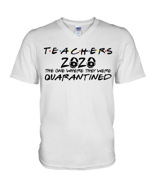 Teachers 2020 The one where they were quarantined V-neck
