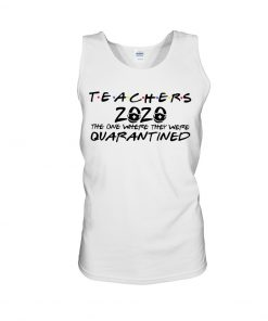 Teachers 2020 The one where they were quarantined tank top
