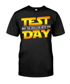 Test may the skills be with you day T-shirt
