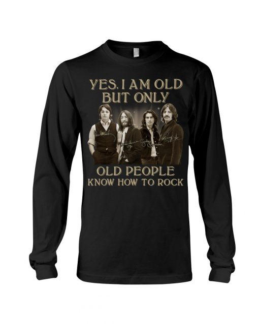 The Beatles Only old people know how to rock signatures long sleeved