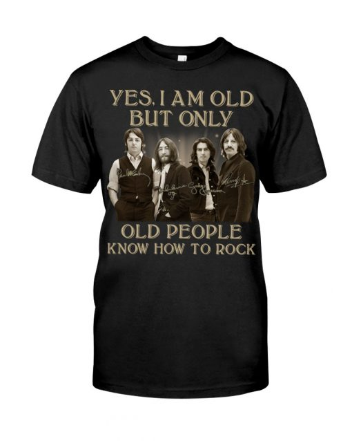 The Beatles Only old people know how to rock signatures shirt
