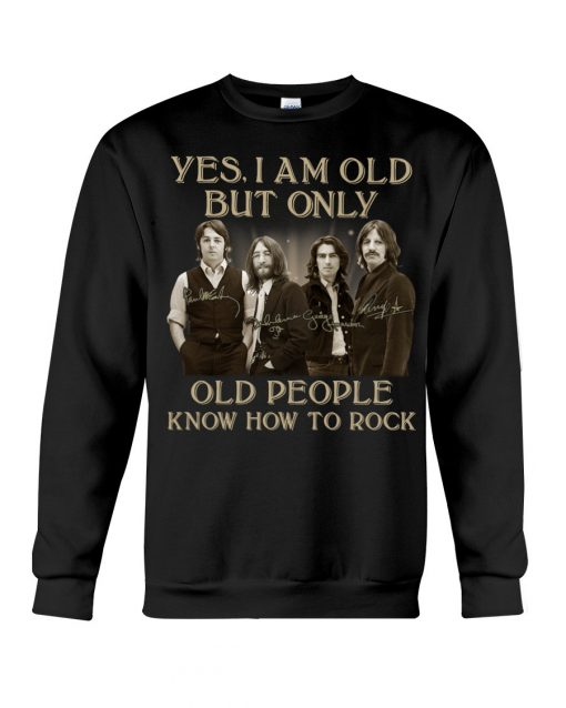 The Beatles Only old people know how to rock signatures sweatshirt