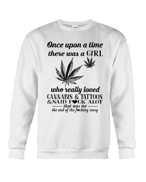 There was a girl who really loved cannabis and tattoos Sweatshirt