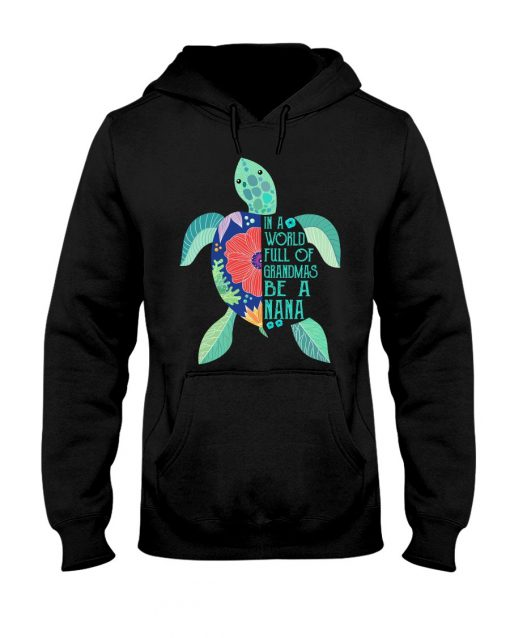 Turtle In a world full of grandmas be a nana Hoodie