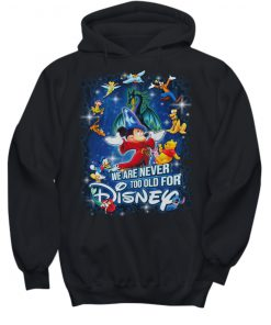 We are never too old for Disney Mickey and Friends hoodie