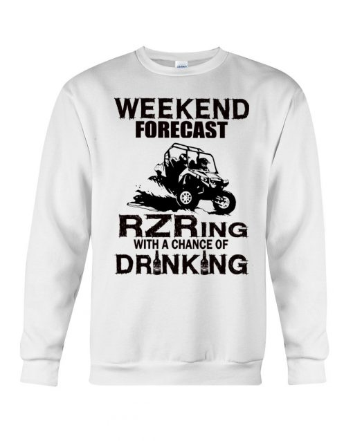 Weekend forecast Rzring with a chance of drinking sweatshirt