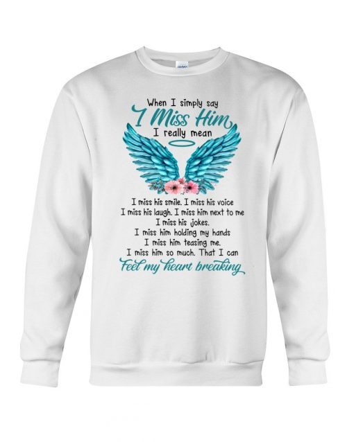 When I simply say i miss him i really mean i miss his smile Sweatshirt
