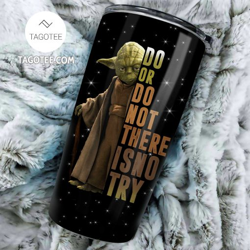 Yoda Do or do not there is no try tumbler