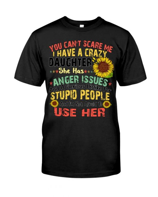 You Can't Scare Me I Have A Crazy Daughter Sunflower Shirt