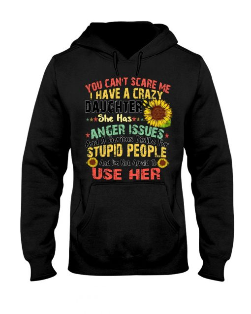 You Can't Scare Me I Have A Crazy Daughter Sunflower hoodie