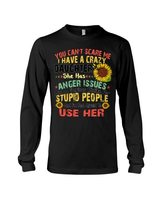 You Can't Scare Me I Have A Crazy Daughter Sunflower long sleeved