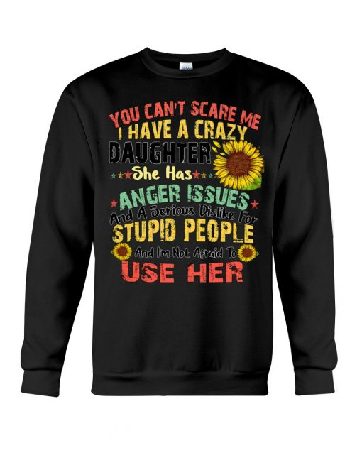 You Can't Scare Me I Have A Crazy Daughter Sunflower sweatshirt