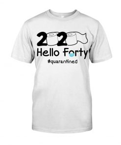 2020 Hello Forty quarantined T-shirt