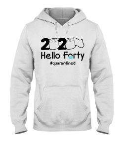 2020 Hello Forty quarantined hoodie