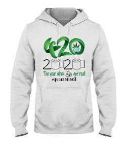 420 Weed 2020 The year when shit got real Hoodie