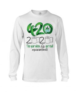 420 Weed 2020 The year when shit got real Long sleeve