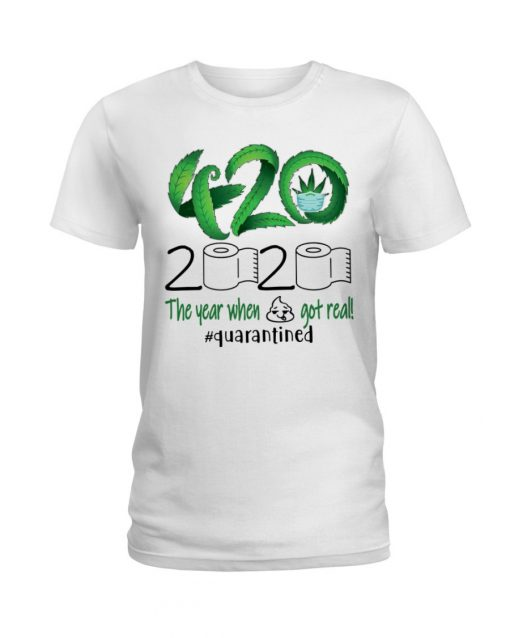 420 Weed 2020 The year when shit got real T-shirt