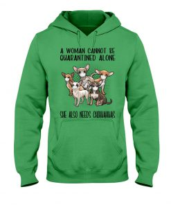 A woman cannot be quarantined alone she also needs Chihuahua hoodie