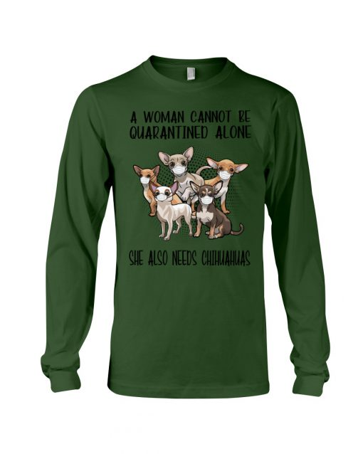 A woman cannot be quarantined alone she also needs Chihuahua long sleeved