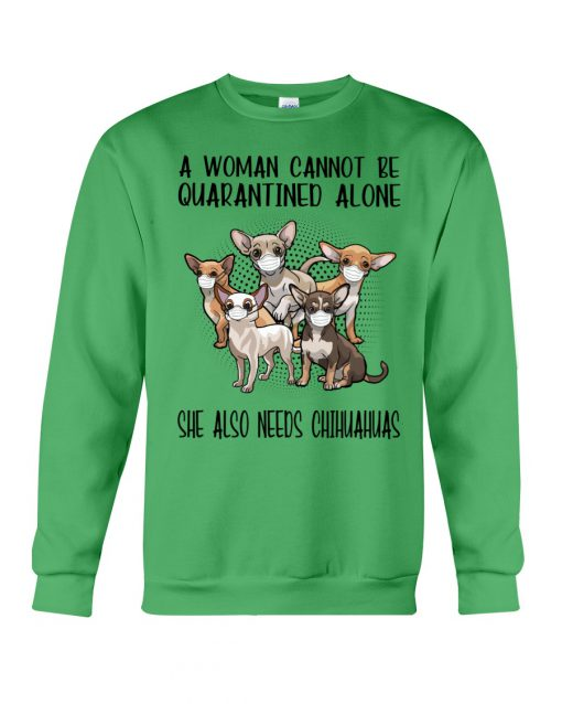 A woman cannot be quarantined alone she also needs Chihuahua sweatshirt