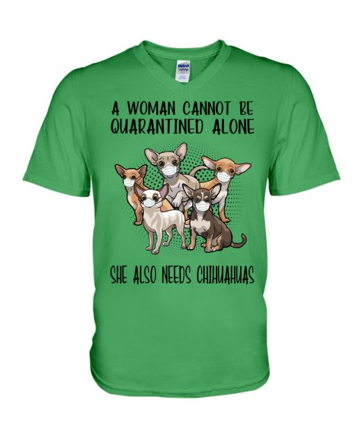 A woman cannot be quarantined alone she also needs Chihuahua v-neck