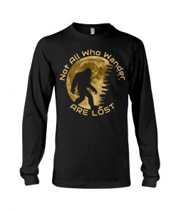 Bigfoot and Moon Not all who wander are lost long sleeved