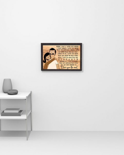Bob & Tina When i say i love you more i don't mean i love you more than you love me I love you the most poster 3