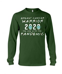 Breast Cancer Warrior 2020 The one with the pandemic long sleeved