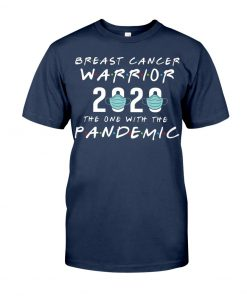 Breast Cancer Warrior 2020 The one with the pandemic shirt