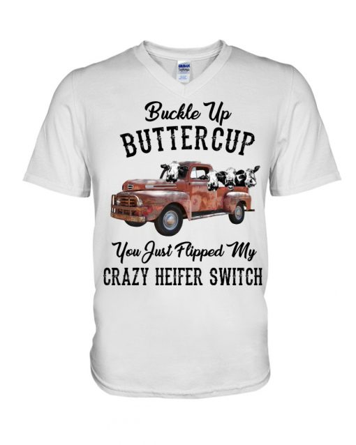 Buckle up buttercup you just flipped my crazy heifer switch v-neck