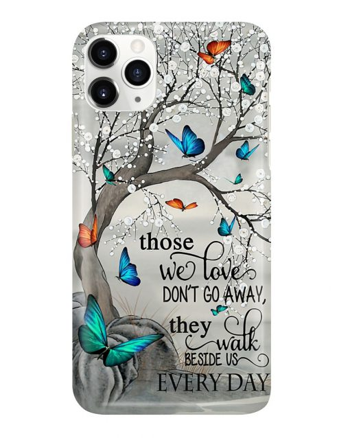 Butterfly Those we loves don't go away the walk beside us every day phone case 11