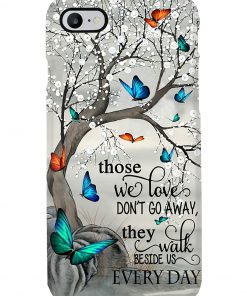 Butterfly Those we loves don't go away the walk beside us every day phone case 7
