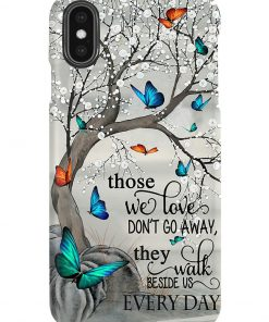 Butterfly Those we loves don't go away the walk beside us every day phone case x