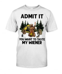 Camping Admit It You want to taste my wiener shirt