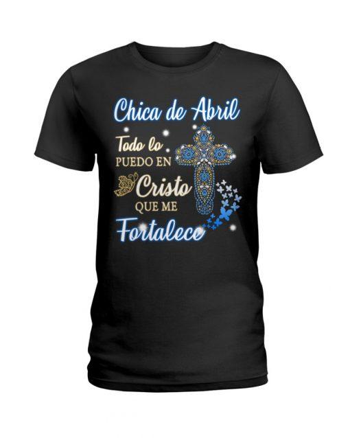 Chica De Abril Todo Lo Puedo En Cristo Que Me Fortalece T-Shirt