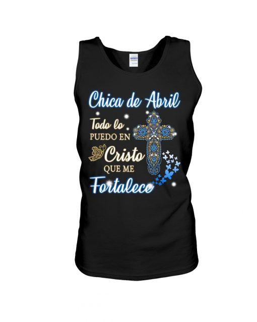Chica De Abril Todo Lo Puedo En Cristo Que Me Fortalece tank top