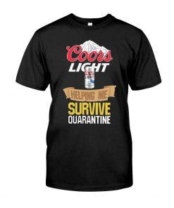 Coors Light Helping me survive quarantine shirt