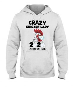 Crazy Chicken Lady 2020 quarantined Hoodie