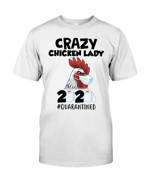 Crazy Chicken Lady 2020 quarantined T-shirt
