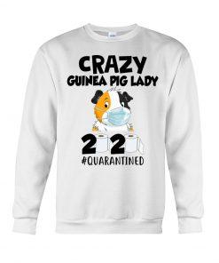 Crazy Guinea Pig Lady 2020 quarantined Sweatshirt