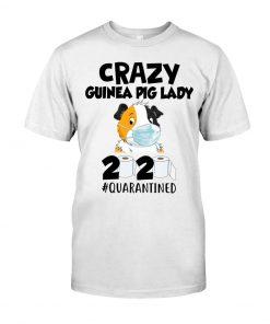 Crazy Guinea Pig Lady 2020 quarantined T-shirt